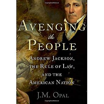 Avenging the People: Andrew� Jackson, the Rule of Law,� and the American Nation