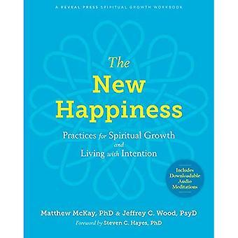 Le nouveau bonheur: Pratiques pour la croissance spirituelle et la vie avec l'Intention