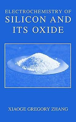 Electrochemistry of Silicon and Its Oxide by Zhang & Xiaoge Gregory