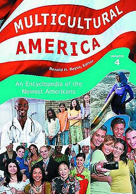 Multicultural America 4 Volumes An Encyclopedia of the Newest Americans by Bayor & Ronald H.