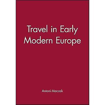 Travel in Early Modern Europe by Maczak & Antoni