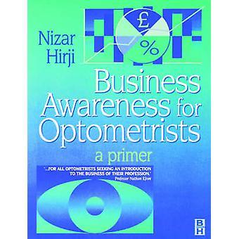Business Awareness for Optometrist A Primer by Hirji & Nizar K.