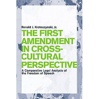 The First Amendment in CrossCultural Perspective A Comparative Legal Analysis of the Freedom of Speech by Krotoszynski & Ronald J. & Jr.