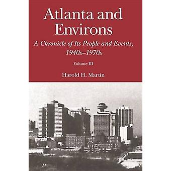 Atlanta and Environs A Chronicle of Its People and Events Vol. 3 1940s1970s by Martin & Harold H.