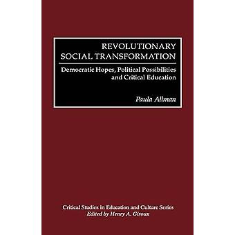 Revolutionary Social Transformation Democratic Hopes Political Possibilities and Critical Education by Allman & Paula