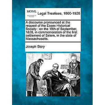 Een discours uitgesproken op verzoek van de Essex Historical Society op 18 September 1828 ter herdenking van de eerste nederzetting van Salem in de staat Massachusetts. door verhaal & Joseph