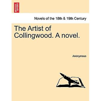 The Artist of Collingwood. a Novel. by Anonymous