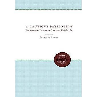 Un patriottismo prudente le chiese di americano e il mondo di seconda guerra di Sittser & Gerald L.