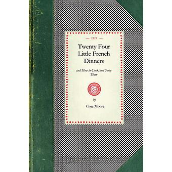 Twenty Four Little French Dinners by Moore & Cora
