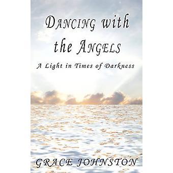 Danse avec les anges une lumière à l'époque des ténèbres par Johnston & Grace