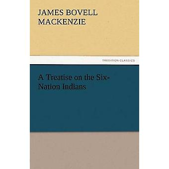 A Treatise on the SixNation Indians by MacKenzie & J. B.