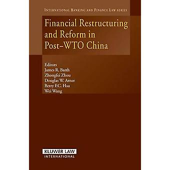 Financial Restructuring and Reform in PostWto China by Arner