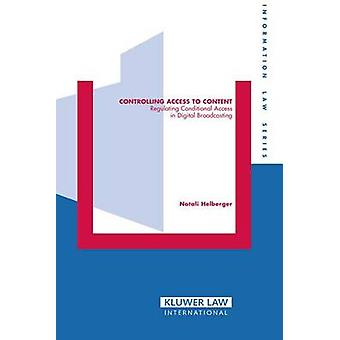 Controlling Access to Content Regulating Conditional Access in Digital Broadcasting by Helberger & Natali
