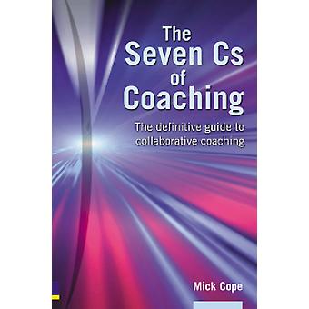 The Seven Cs of Coaching - The definitive guide to collaborative coach
