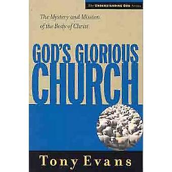God's Glorious Church - The Mystery and Mission of the Body of Christ