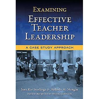 Examining Effective Teacher Leadership - A Case Study Approach by Sara