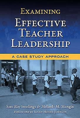 Examining Effective Teacher Leadership - A Case Study Approach by Sara
