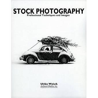Stock Photography - Professional Techniques and Images by Ulrike Welsc