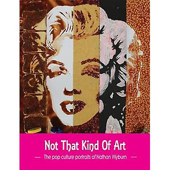 Not That Kind of Art by Nathan Wyburn - 9780993322105 Book