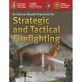 Evidence-Based Practices for Strategic and Tactical Firefighting by I