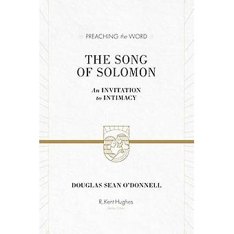 The Song of Solomon - An Invitation to Intimacy by Douglas Sean O'Donn