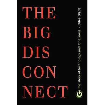 The Big Disconnect - The Story of Technology and Loneliness by Giles S
