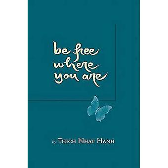 Be Free Where You are by Thich Nhat Hanh - 9781888375237 Book