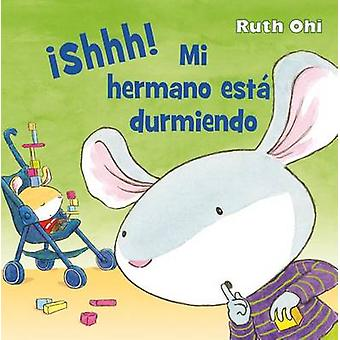 Shh! Mi Hermano Esta Durmiendo by Ruth Ohi - 9788416117697 Book