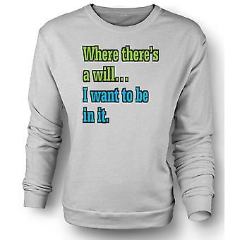 Mens Sweatshirt Where theres a will I want to be in it - Quote