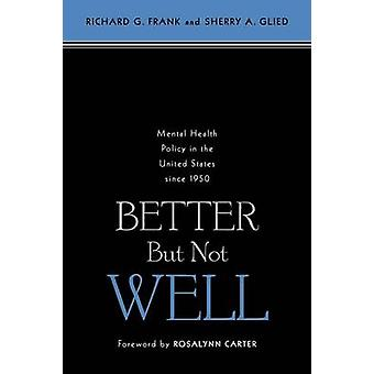 Better But Not Well - Mental Health Policy in the United States Since