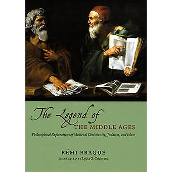 The Legend of the Middle Ages - Philosophical Explorations of Medieval