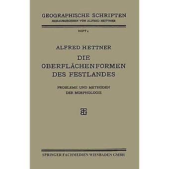 Die Oberflchenformen des Festlandes Probleme und Methoden der Morphologie de Hettner et Alfred