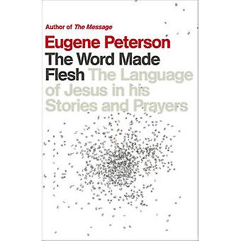 The Word Made Flesh - The Language of Jesus in His Stories and Prayers
