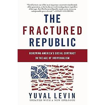 The Fractured Republic (Revised Edition) - Renewing America's Social C