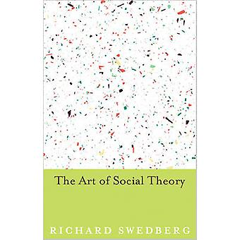The Art of Social Theory by Richard Swedberg - 9780691155227 Book