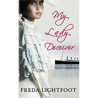 My Lady Deceiver by Freda Lightfoot - 9780749013431 Book