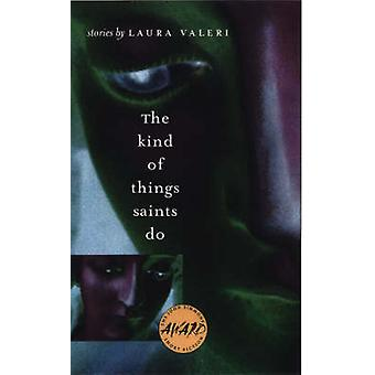 The Kind of Things Saints Do by Laura Valeri - 9780877458197 Book