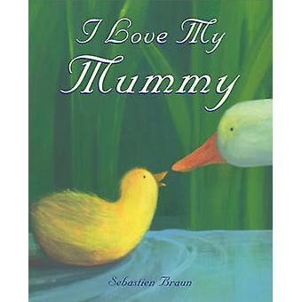 I Love my Mummy by Sebastien Braun - 9780954737368 Book