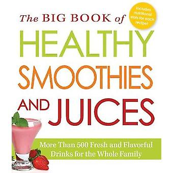 The Big Book of Healthy Smoothies and Juices - More Than 500 Fresh and