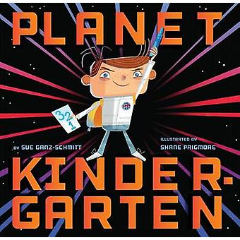 Planet Kindergarten by Sue Ganz-Schmitt - Shane Prigmore - 9781452156