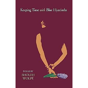 Keeping Time with Blue Hyacinths - Poems by Frederic Raphael - Sholeh