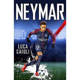Neymar - 2019 Updated Edition - The Unstoppable Rise of Barcelona's Br