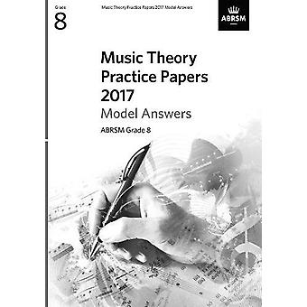 Music Theory Practice Papers 2017 Model Answers - ABRSM Grade 8 by AB