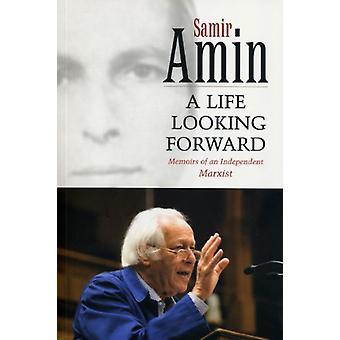 Ein Leben auf der Suche nach vorne - Memoiren eines unabhängigen marxistischen von Amin Sam