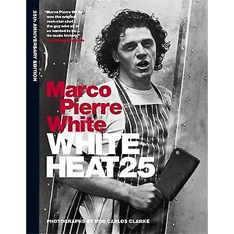 White Heat (25th anniversary edition) by Marco Pierre White - 9781845
