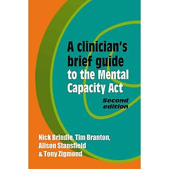 A Clinician's Brief Guide to the Mental Capacity Act (2nd Revised edi