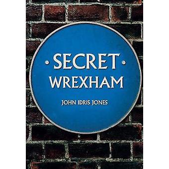 Secret Wrexham by John Idris Jones - 9781445677002 Book