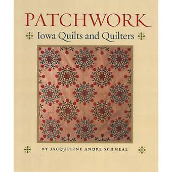 Patchwork - Iowa Quilts and Quilters by Jacqueline Andre Schmeal - 978