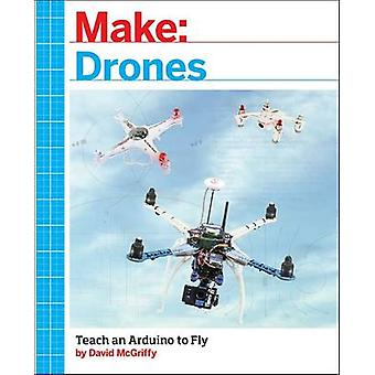 Make - Drones - Teach an Arduino to Fly by David McGriffy - 97816804517