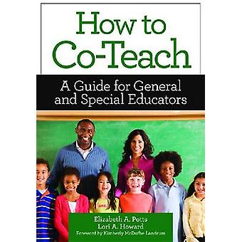 How to Co-Teach - A Guide for General and Special Educators by Elizabe
